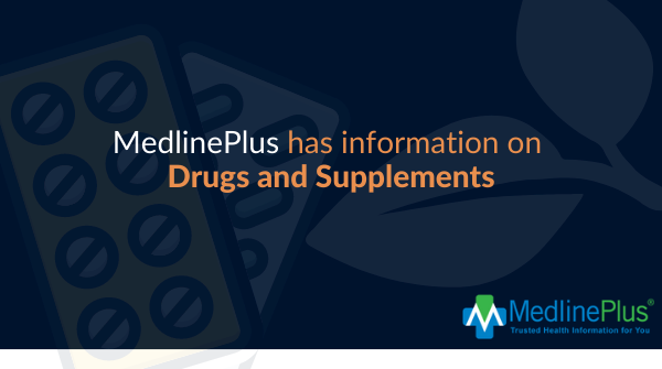 Foil pack pill, leaves, and the MedlinePlus logo.