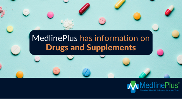 Variety of pills and capsules and the MedlinePlus logo.